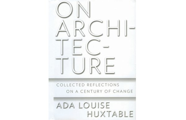 On Architecture: Collected Reflections on a Century of Change by Ada Louise Huxtable A compendium of Huxtable's best pieces and never-before-published essays over four decades, this tome celebrates modern architecture's scope from midcentury to now. From $10.49 via Barnes and Noble