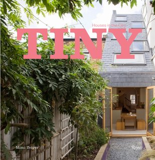 These are just a few of the gems from Tiny Houses in the City by Mimi Zeiger, now available from Rizzoli Books.