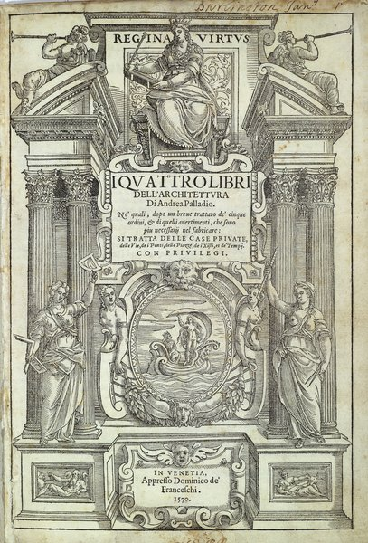Frontispiece to Andrea Palladio's I Quatro libri dell'architettura , 1570. Image courtesy of RIBA Library Drawings and Archives Collections