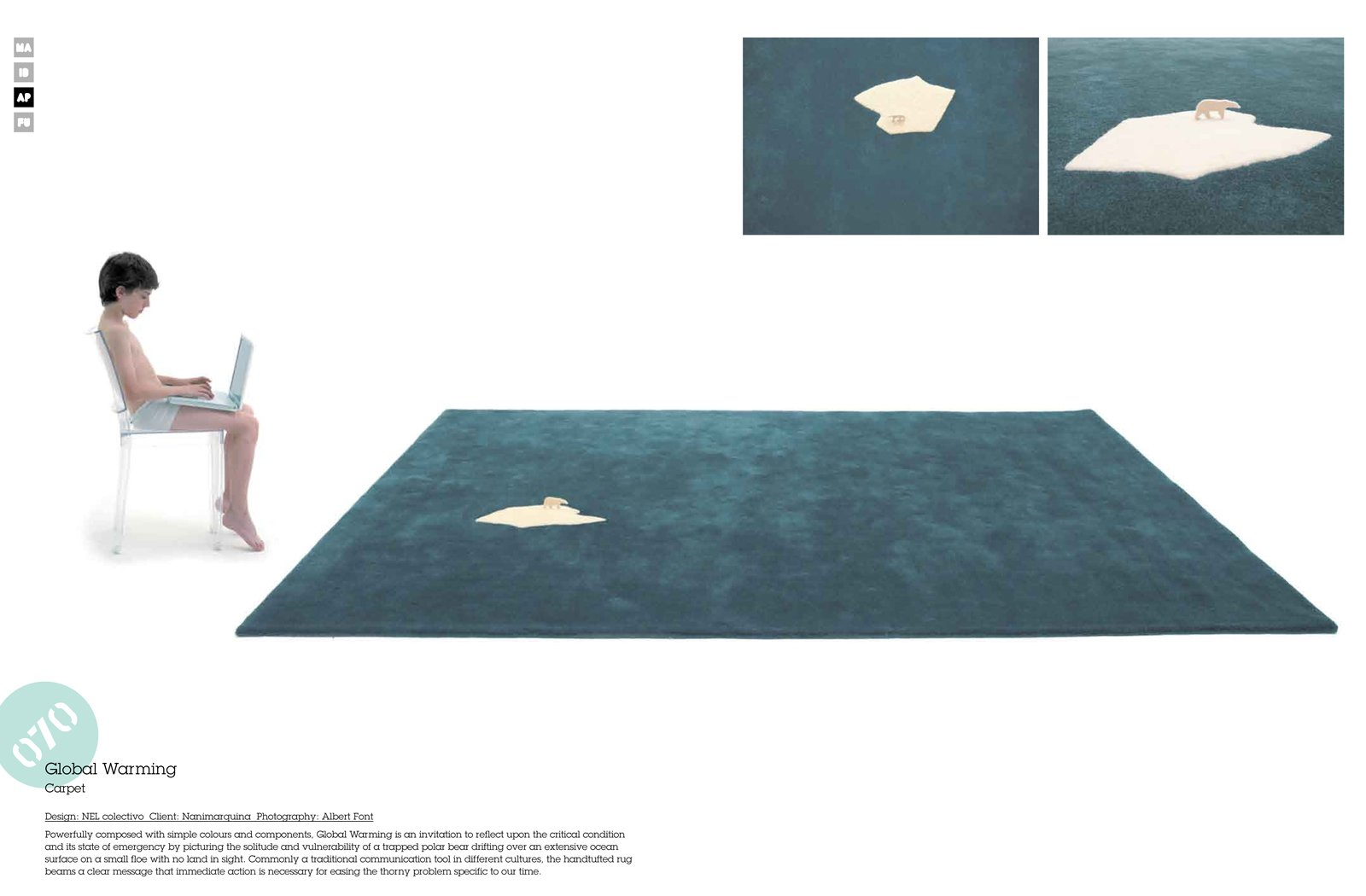 NEL colectivo's Global Warming carpet Nanimarquina is simple yet stunning. It's singular iceberg among a see of blue also strikes a strong sustainability cord.  Love Earth: Eco Ideas and Designs by Miyoko Ohtake