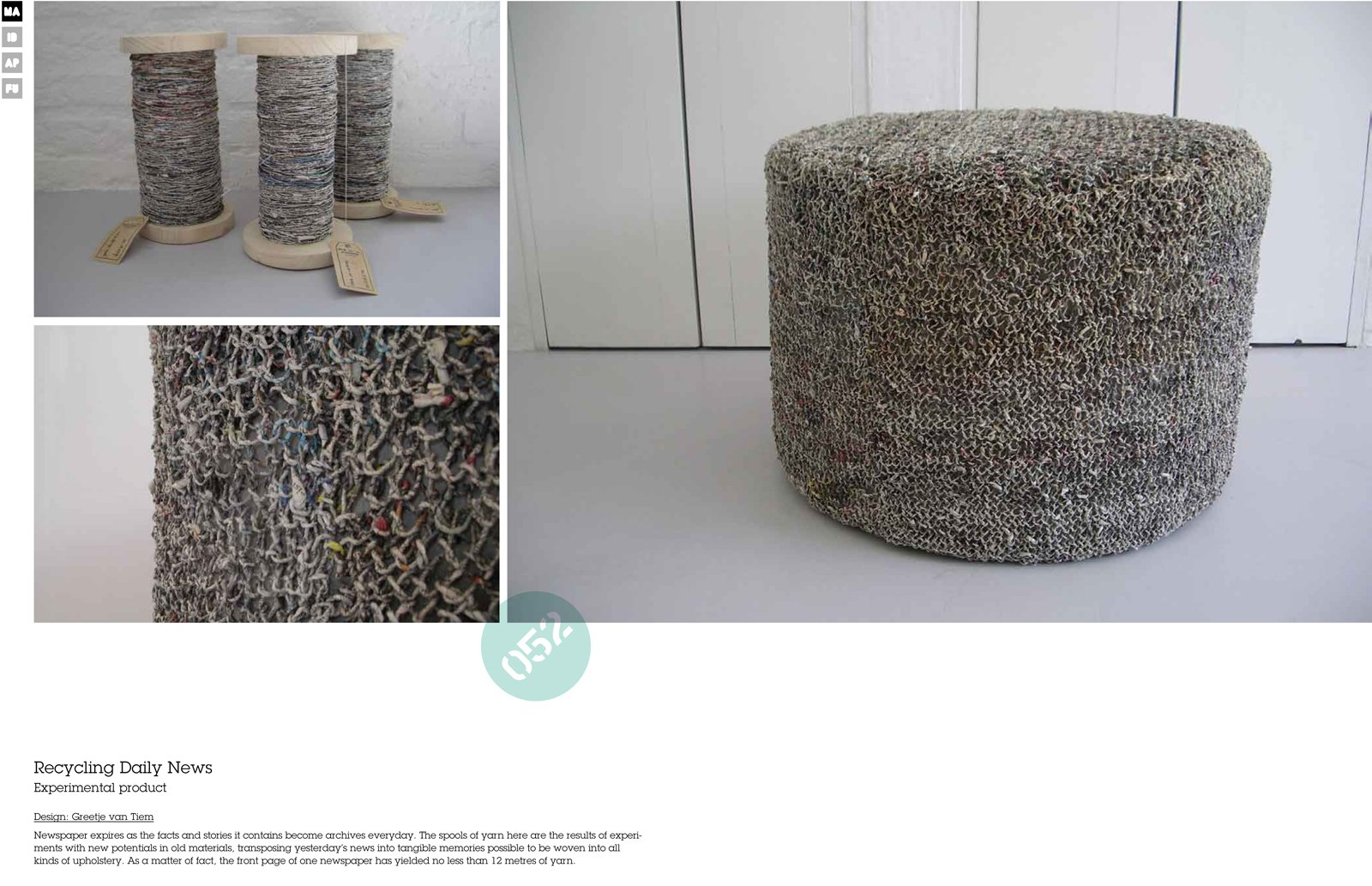 Though we are reading fewer and fewer printed newspapers, pages and pages of paper still gets dropped on doorstops around the globe everyday. Greetje van Tiem's furniture is created with yarn made out of newsprint. The front page of one newspaper can reportedly yield nearly 40 feet of yarn.  Love Earth: Eco Ideas and Designs by Miyoko Ohtake