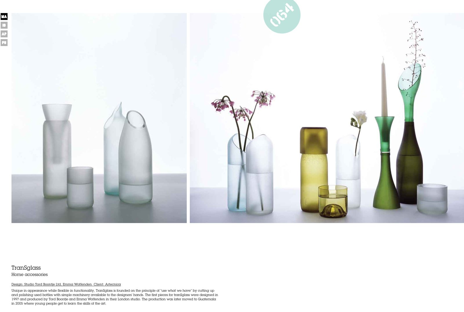 Tord Boontje and Emma Woffenden worked with Artecnica to create these beautiful TranSglass vases from recycled wine bottles. The vases are made in Guatemala where young people are taught the skills necessary to make the pieces.  Love Earth: Eco Ideas and Designs by Miyoko Ohtake