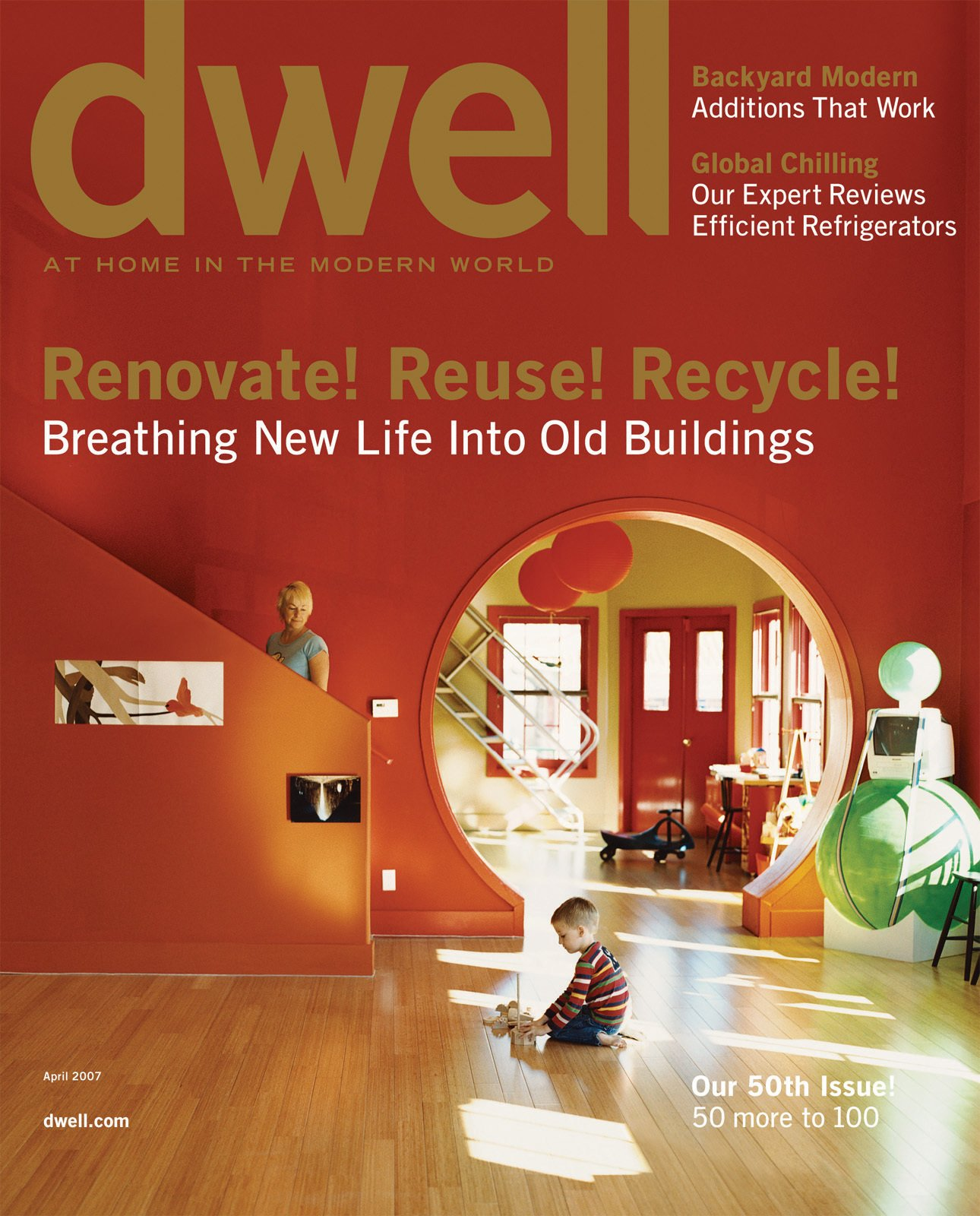 RENOVATE! REUSE! RECYCLE!  Breathing New Life Into Old Buildings  April 2007, Vol. 07 Issue 05.  Dwell April 2007, Vol. 07 Issue 05: Renovate! Reuse! Recycle! by Dwell