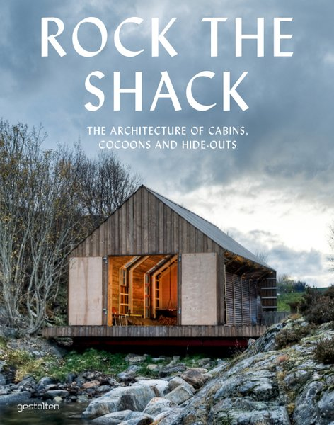 Rock the Shack: The Architecture of Cabins, Cocoons and Hide-Outs. Edited by Sven Ehmann, Sofia Borges. Copyright Gestalten 2013.