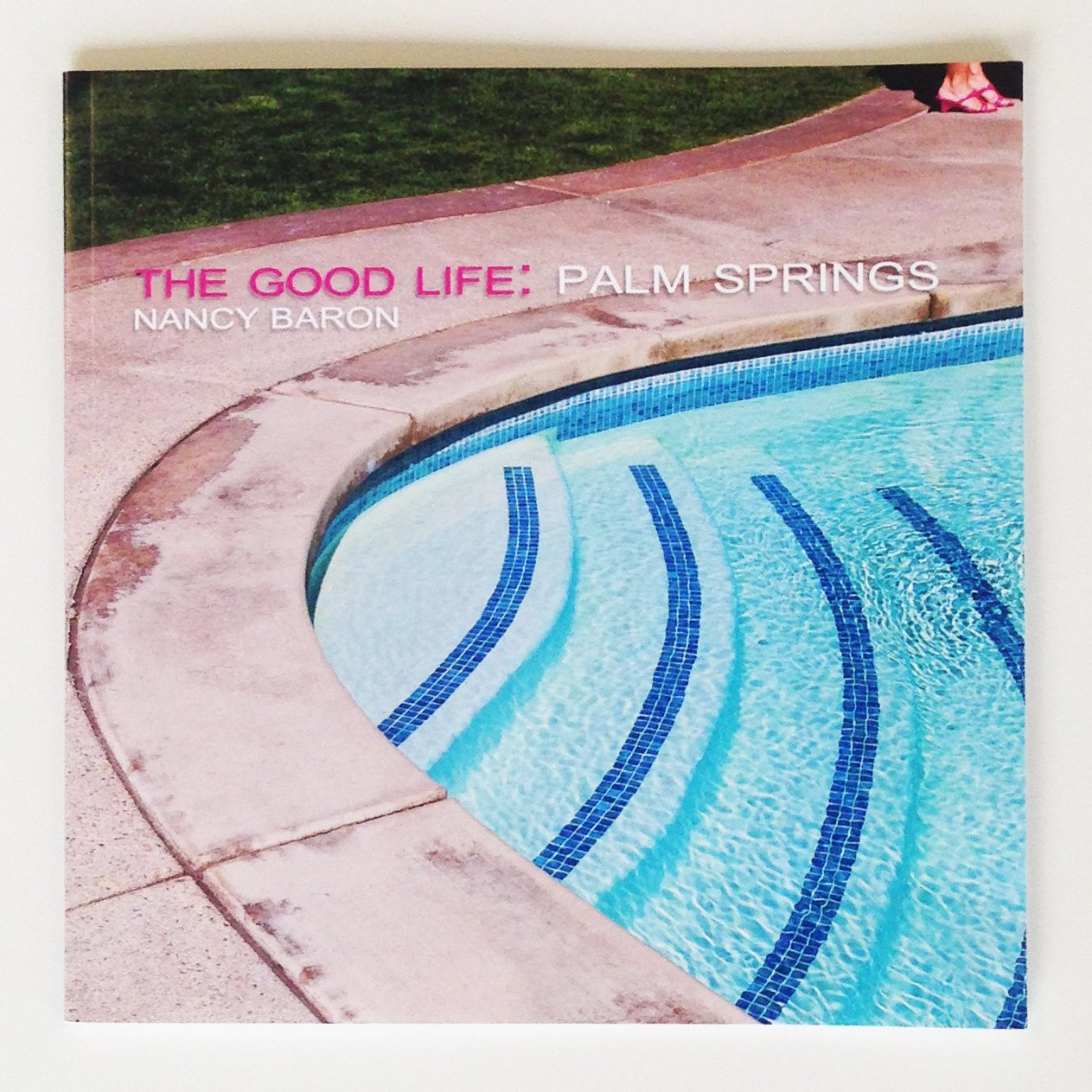 The cover of The Good Life: Palm Springs by photographer Nancy Baron.  Photo 1 of 6 in Promo Daily: Nancy Baron