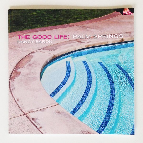 The cover of The Good Life: Palm Springs by photographer Nancy Baron.