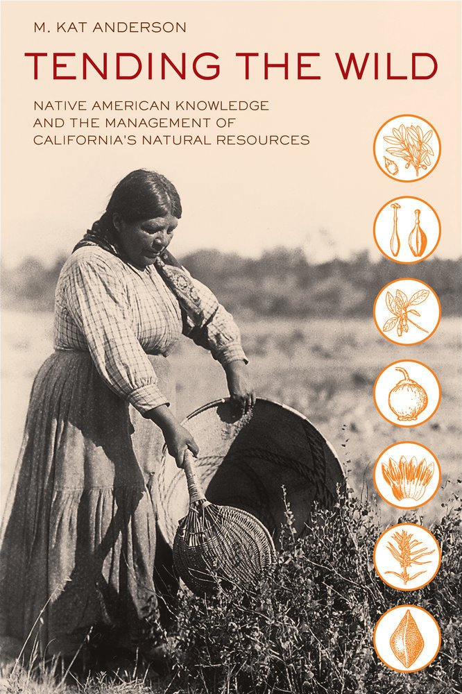 <i>Tending the Wild: Native American Knowledge and the Management of California's Natural Resources</i> by M. Kat Anderson  Photo 2 of 8 in To Combat Raging Wildfires, California Turns to Native American Knowledge