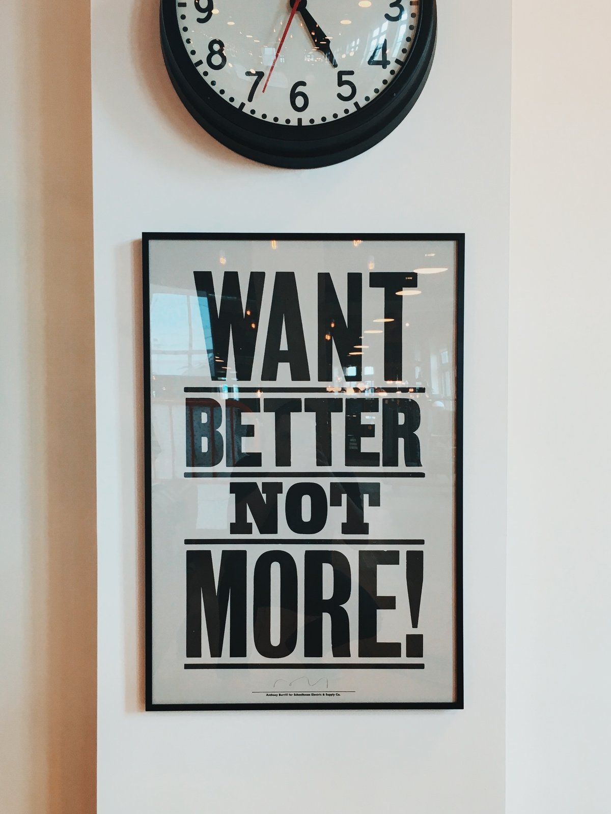 "I love this poster at Schoolhouse Electric. The phrase ""Want Better Not More!"" is a clarion call to not be caught up with consumerism but to seek betterment in all we do. This takes humility, embracing our limits, and truly want to bring something better into this world.  Schoolhouse Electric by Jonathan Simcoe"