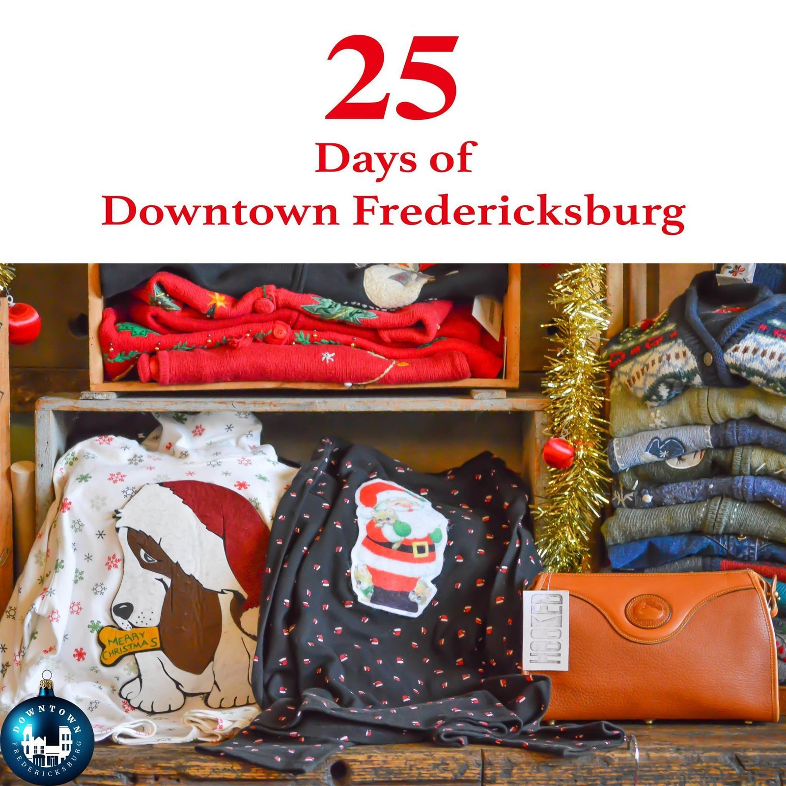 Gift Twenty-one 'Tis the season to be tacky. Hooked has an array of Christmas cardigans guaranteed to make any Scrooge smile. https://www.facebook.com/DowntownFredericksburg/  25 Days of Downtown Fredericksburg