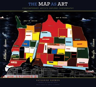 The Map as Art: Contemporary Artists Explore Cartography by Katerine Harmon, Published by the Princeton Architectural Press