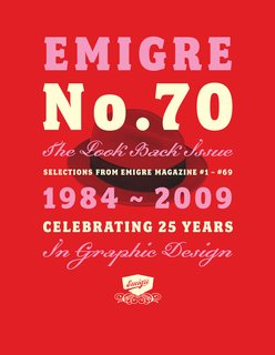 The cover of Emigre No. 70: The Look Back Issue, 25 Years Years in Graphic Design. San Francisco's Gallery 16 celebrates the publication and foundry in its exhibit Emigre at Gallery 16, on display through January 29, 2010. Image courtesy of Gingko Press.