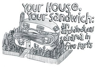 Your House, Your Sandwich