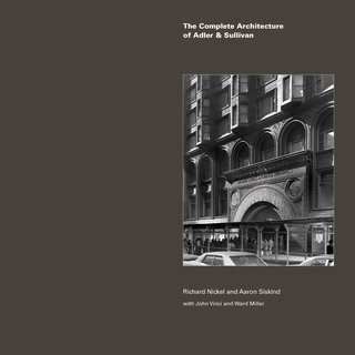 Cover of The Complete Architecture of Adler & Sullivan. Courtesy of The Richard Nickel Committee and Archive.
