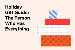 We all have that friend or relative: the person who knows what they like, and has an extensive collection to back it up. What to get someone who has everything? We've gathered a few suggestions that the choosiest recipients are sure to appreciate.