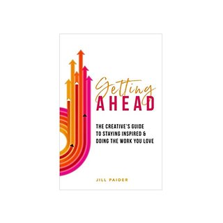 Getting Ahead: The Creative's Guide to Staying Inspired & Doing the Work You Love