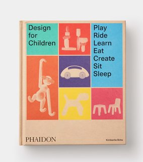 Design for Children: Play, Ride, Learn, Eat, Create, Sit, Sleep