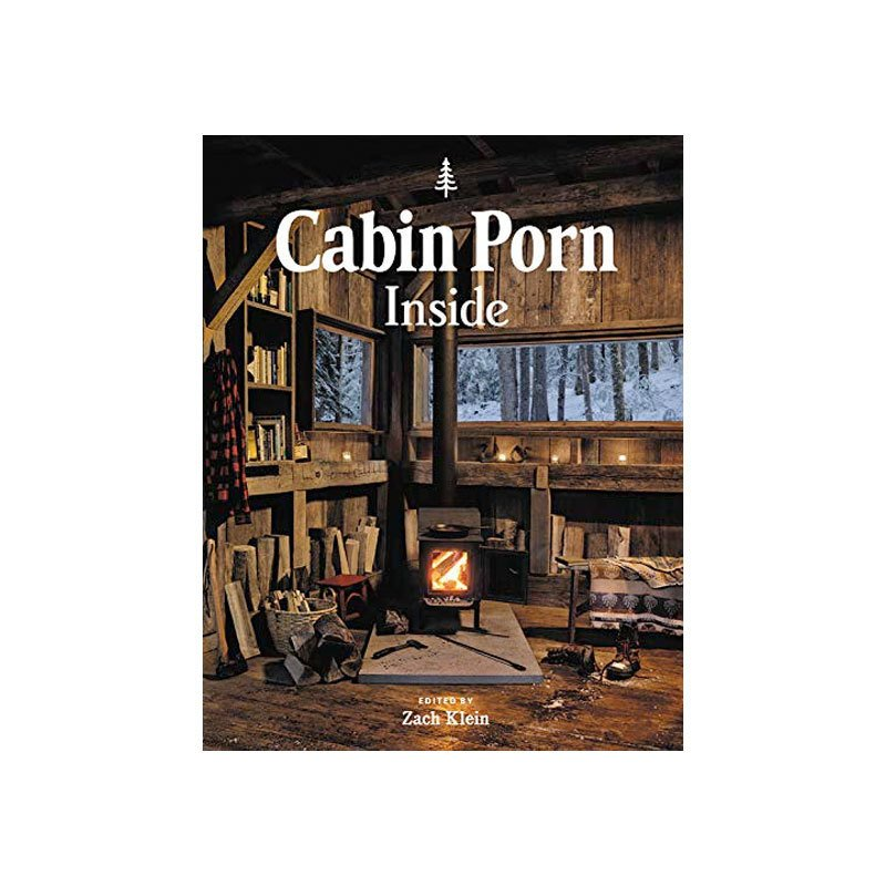 """Cabin Porn: Inside"" Is Here—and it's a Treasure Trove of Outdoor Dreaminess"