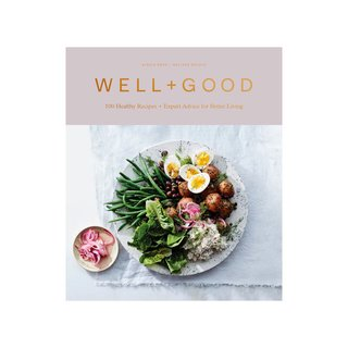 Well+Good: 100 Recipes + Expert Advice for Better Living