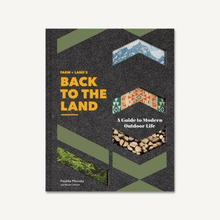Farm + Land's Back to the Land: A Guide to Modern Outdoor Life