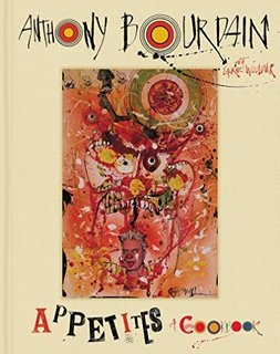 Appetites: A Cookbook, by Anthony Bourdain, $22.50