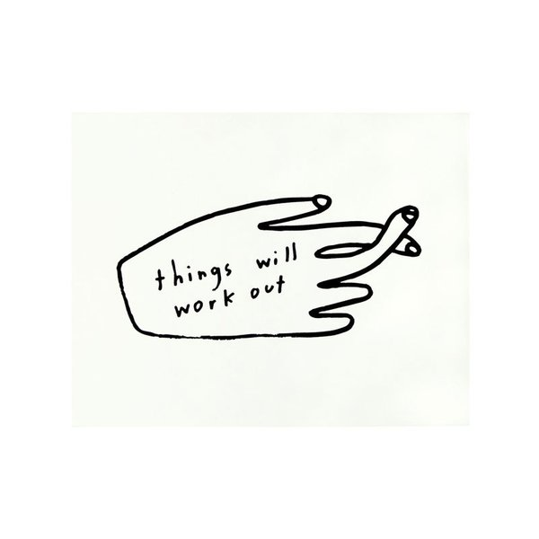 Things Will Work Out Print by People I've Loved